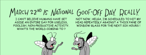March.22. flies discuss national goof off day
